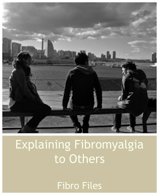 How to explain Fibromyalgia to Other people