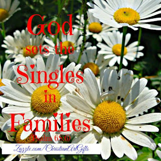 Psalm 68:6 'God sets the singles in families.'