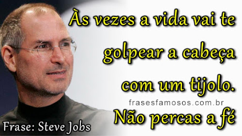 Às Vezes a Vida vai-te Golpear a Cabeça - Frases de Steve Jobs