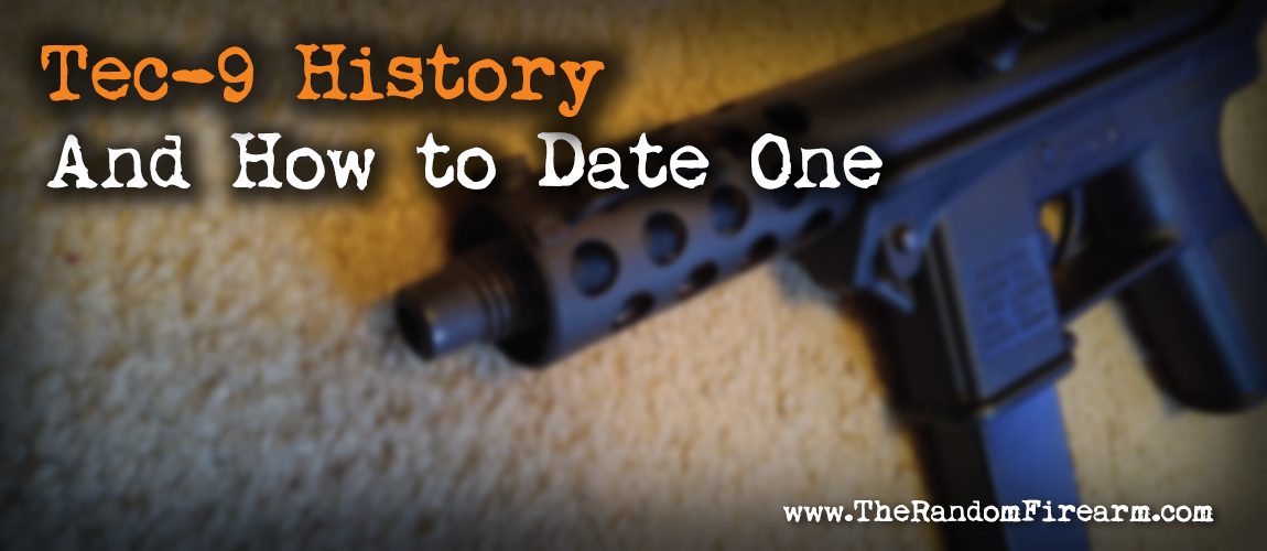 History of the Tec-9 and Dating a Tec-9 ~ The Random Firearm