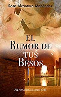 El rumor de tus besos (La fragancia de lo infinito 1)- Rosa Alcantara Menendez