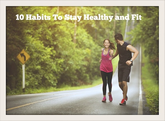 10 Habits To Stay Healthy and Fit