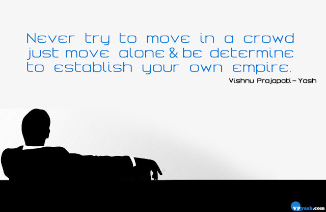 never try to move in crowed, inspiring quotes
