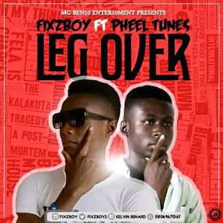 MUSIC: Fixzboy ft. Pheel Tunes – Leg Over