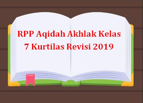 RPP Aqidah Akhlak Kelas 7 Kurtilas Revisi 2019