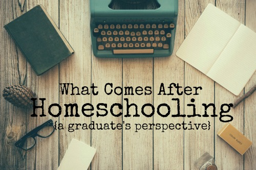 What Comes After Homeschooling{a graduate's perspective}