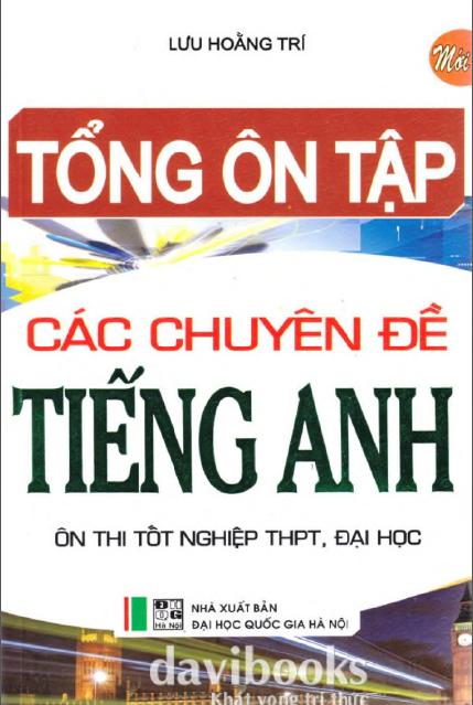 Tổng ôn tập các chuyên đề tiếng anh Ôn thi tốt nghiệp THPT - Đại học - Cao đẳng