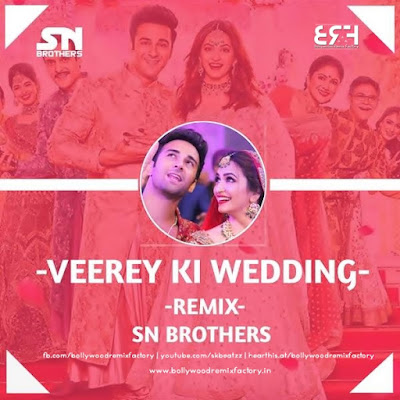 Veerey Ki Wedding (Title Track) - Sn Brothers ( Remix )