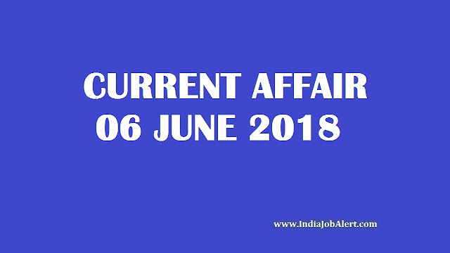 06 June 2018 Today Current Affairs
