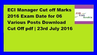 ECI Manager Cut off Marks 2016 Exam Date for 06 Various Posts Download Cut Off pdf | 23rd July 2016