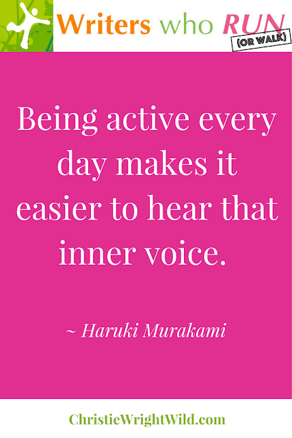 """Being active every day makes it easier to hear that inner voice."" ~ Haruki Murakami 