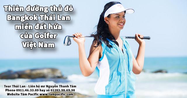 Thiên đường thủ đô Bangkok Thái Lan miền đất hứa của Golfer Việt Nam