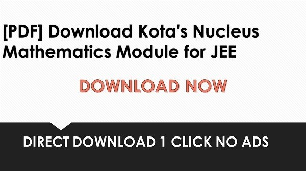 [PDF] Kota's Nucleus Mathematics Module for JEE.