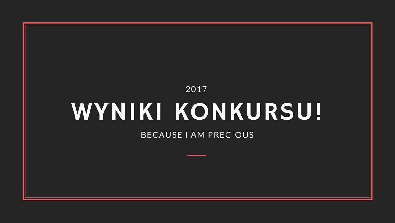 WYNIKI KONKURSU! / BECAUSE I AM PRECIOUS