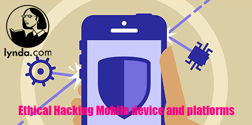 Freez Downloads: Lynda com Ethical Hacking Mobile device and