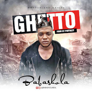 MUSIC : Babashola - Ghetto (Prod. By Portrexy) || @babashola_real @stanleyenow​