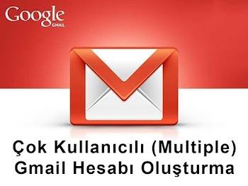 Çok Kullanıcılı (Multiple) Gmail Hesabı Oluşturma
