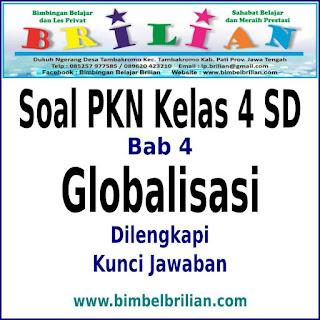Download Soal PKN Kelas 4 SD Bab 4 Globalisasi Dan Kunci Jawaban