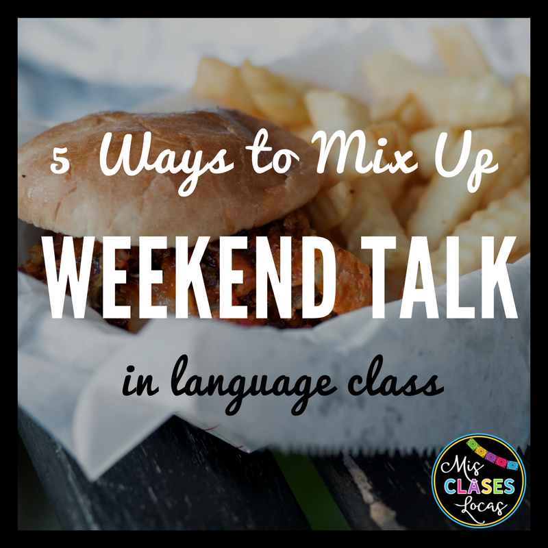 Weekend Talk: 5 Ways to mix it up in world language class - Mis Clases Locas