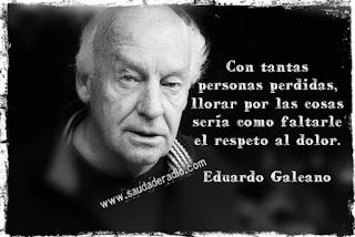 """""""Con tantas personas perdidas, llorar por las cosas sería como faltarle el respeto al dolor."""" Eduardo Galeano - Cierro los ojos y estoy en medio del mar"""