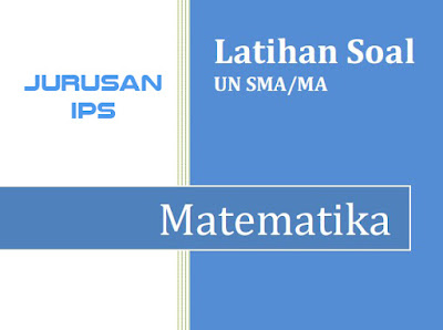 Contoh Soal UN SMA/MA Mapel Matematika Tahun 2017 Plus Pembahasan dan Kunci Jawaban Jurusan IPS