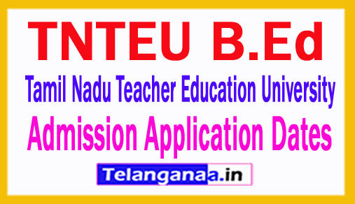 TNTEU B.Ed Admission Tamil Nadu Teacher Education University B.Ed Admission Application Dates