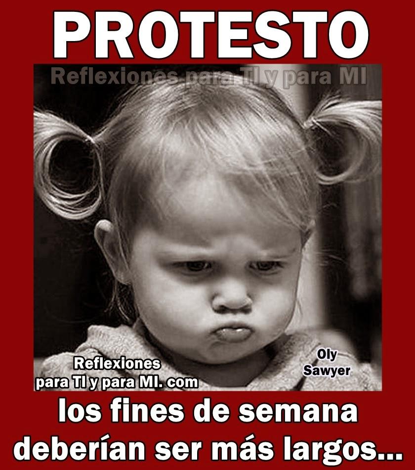 PROTESTO Los fines de semana  deberían ser más largos...