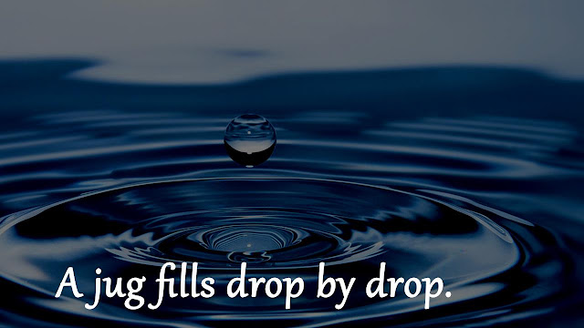 A jug fills drop by drop Gautama Buddha quotes