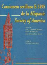 """Cancionero sevillano B 2495 de la """"Hispanic Society of America"""" /edición de José J. Labrador Herraiz, Ralph A. Difranco, José manuel Rico García; prólogo de Sagrario López Poza"""