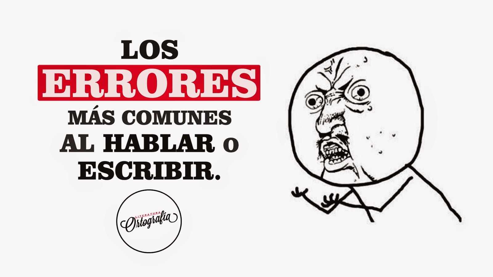 Los Errores Mas Comunes Al Hablar O Escribir Ortografia Literatura
