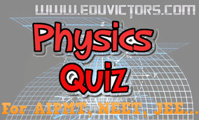 Physics Quiz for NEET, AIPM and JEE (MCQs) (#physicsquiz)(#eduvictors)