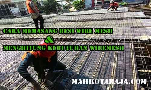 Cara menghitung kebutuhan besi wiremesh