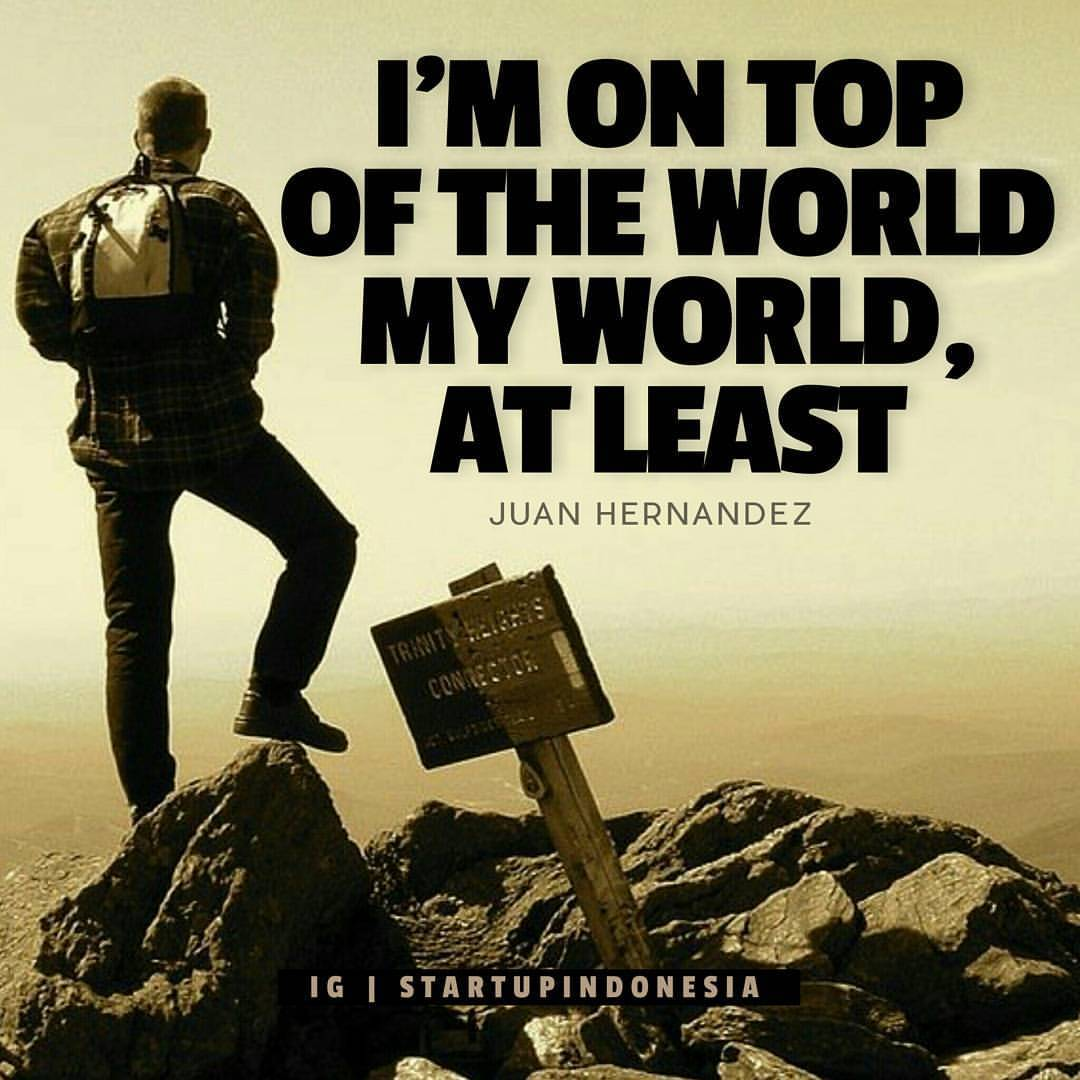 Im On Top Of The World Quote Of The Day Inspirational Quotes