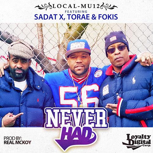"Local-Mu12 – ""Never Had"" f. Sadat X, Torae & Fokis"