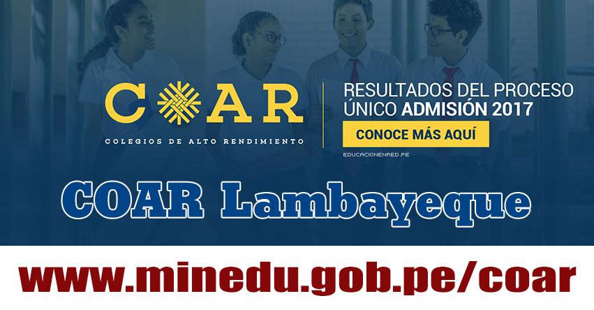 COAR Lambayeque: Resultado Final Examen Admisión 2017 (28 Febrero) Lista de Ingresantes - Colegios de Alto Rendimiento - MINEDU - www.educacion.regionlambayeque.gob.pe