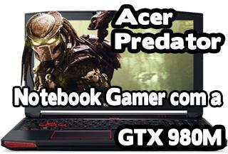 notebook gamer acer predator é bom ? review, analise, preço, compensa, vale a pena comprar