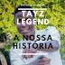 Tayz Legend - A Nossa História