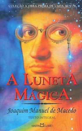 A Luneta Mágica - Joaquim Manuel de Macedo