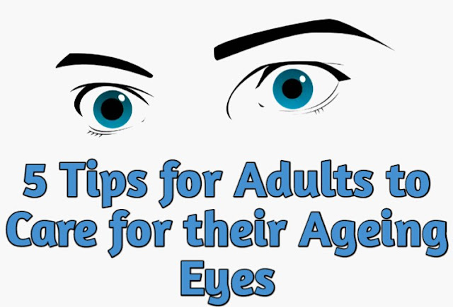 5 Tips for Adults to Care for their Ageing Eyes