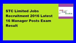 STC Limited Jobs Recruitment 2016 Latest 16 Manager Posts Exam Result
