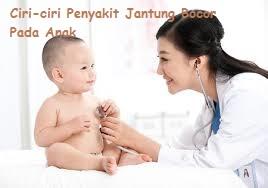 ciri-ciri penyakit jantung bocor pada anak