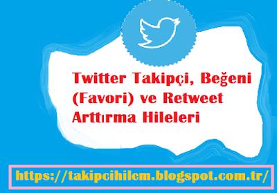 Twitter Ücretsiz Takipçi, Beğeni (Favori) ve Retweet Arttırma Hileleri