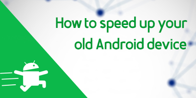 How to speed up your old Android phone