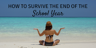 How to survive the end of the school year
