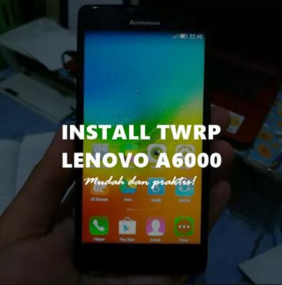 Cara Install TWRP Lenovo A6000 / A6000 Plus Tanpa PC