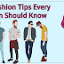 7 Fashion Tips Every Man Should Know
