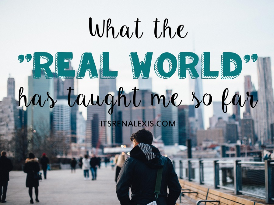 9 important things the real world has taught me so far...