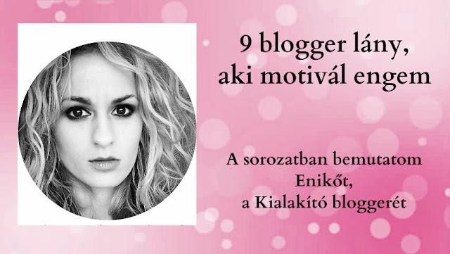 9 blogger lány, aki motivál engem / Enikő - Kialakító