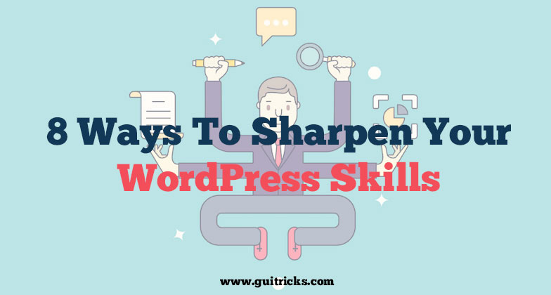 8 Ways To Sharpen Your WordPress Skills