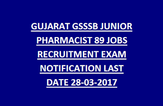 GUJARAT GSSSB JUNIOR PHARMACIST 89 JOBS RECRUITMENT EXAM NOTIFICATION LAST DATE 28-03-2017